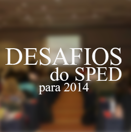Decision IT desvenda os Desafios do SPED para 2014